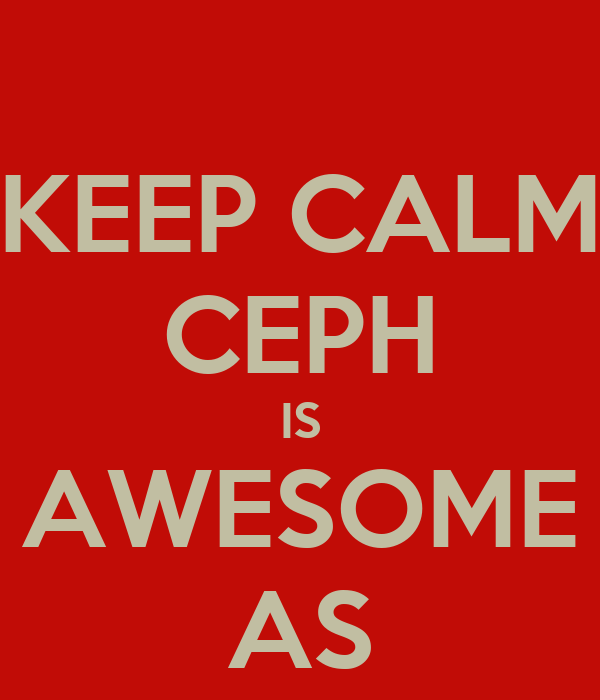 KEEP CALM CEPH IS AWESOME AS