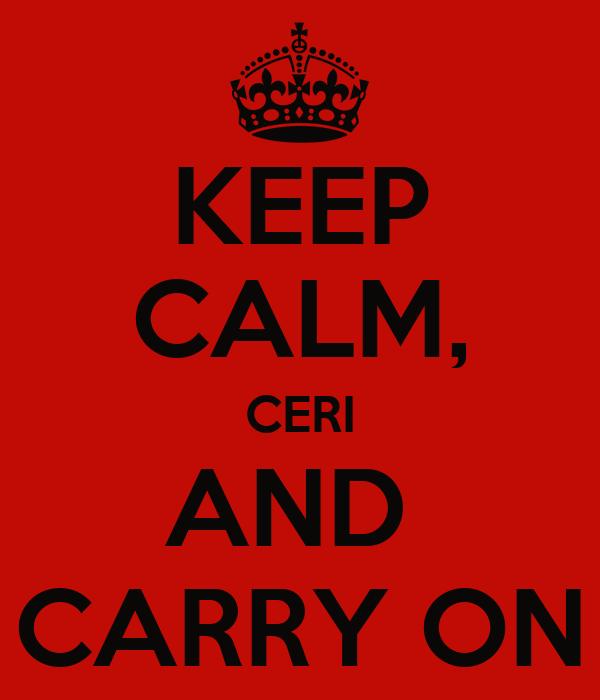 KEEP CALM, CERI AND  CARRY ON