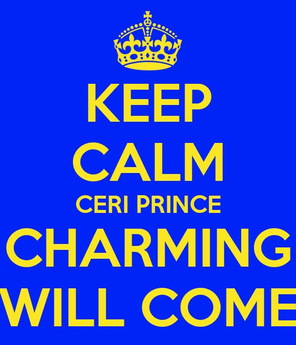 KEEP CALM CERI PRINCE CHARMING WILL COME