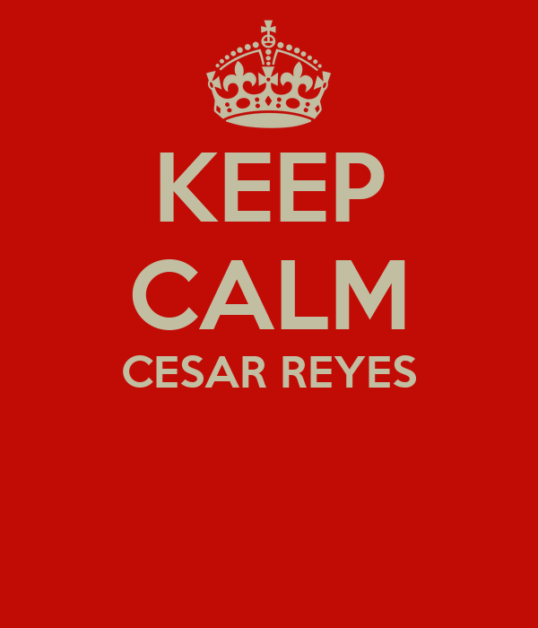 KEEP CALM CESAR REYES