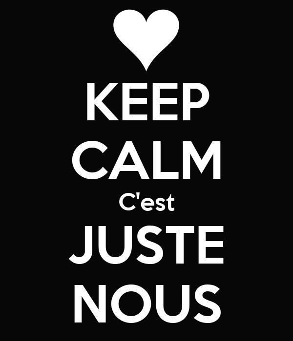 KEEP CALM C'est JUSTE NOUS