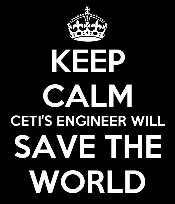 KEEP CALM CETI'S ENGINEER WILL SAVE THE WORLD