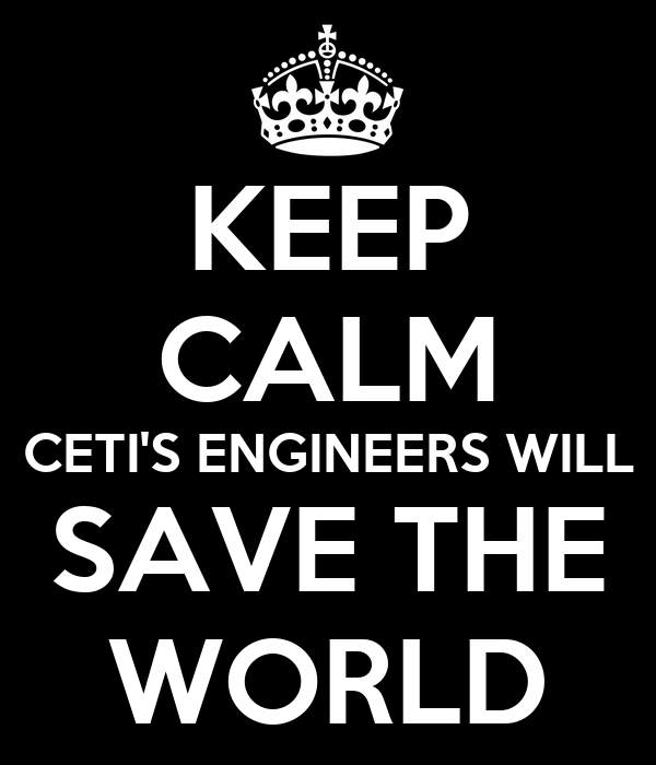 KEEP CALM CETI'S ENGINEERS WILL SAVE THE WORLD