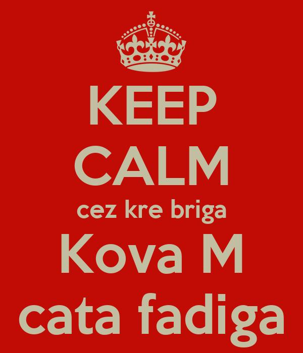 KEEP CALM cez kre briga Kova M cata fadiga