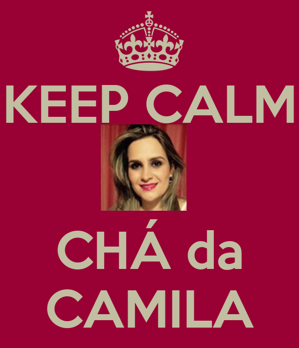 KEEP CALM   CHÁ da CAMILA