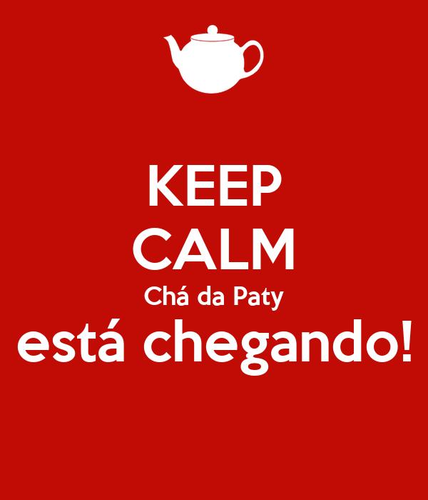 KEEP CALM Chá da Paty está chegando!