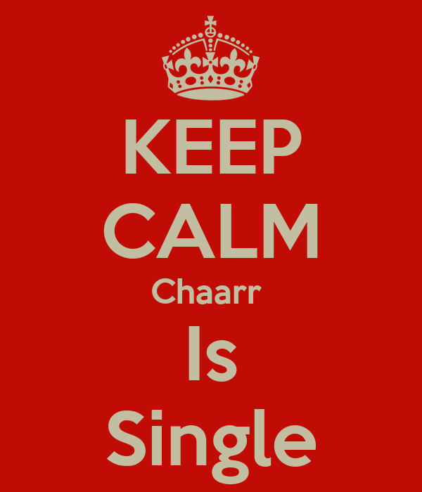 KEEP CALM Chaarr  Is Single