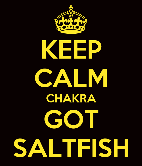 KEEP CALM CHAKRA GOT SALTFISH