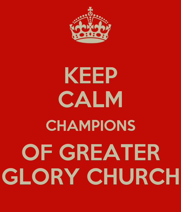 KEEP CALM CHAMPIONS OF GREATER GLORY CHURCH