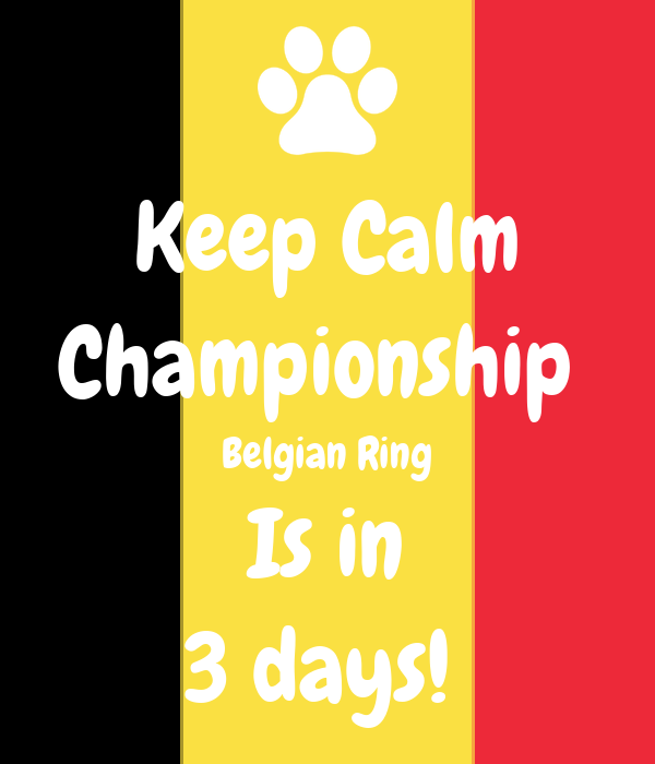 Keep Calm Championship  Belgian Ring Is in 3 days!
