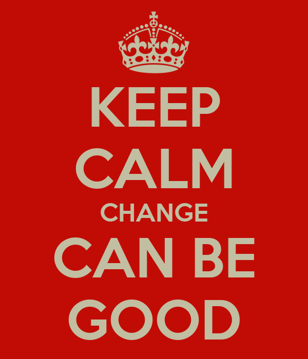 KEEP CALM CHANGE CAN BE GOOD