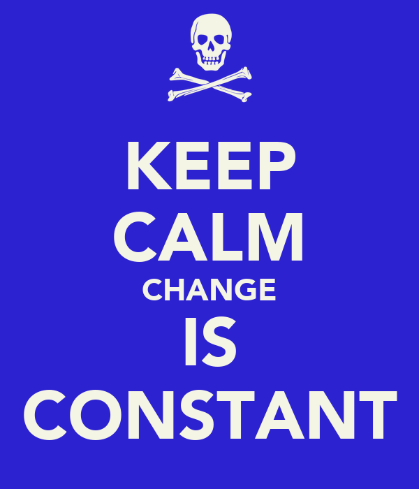 KEEP CALM CHANGE IS CONSTANT