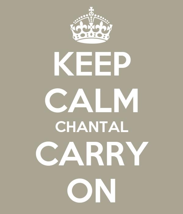 KEEP CALM CHANTAL CARRY ON