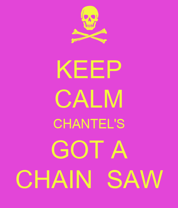 KEEP CALM CHANTEL'S GOT A CHAIN  SAW