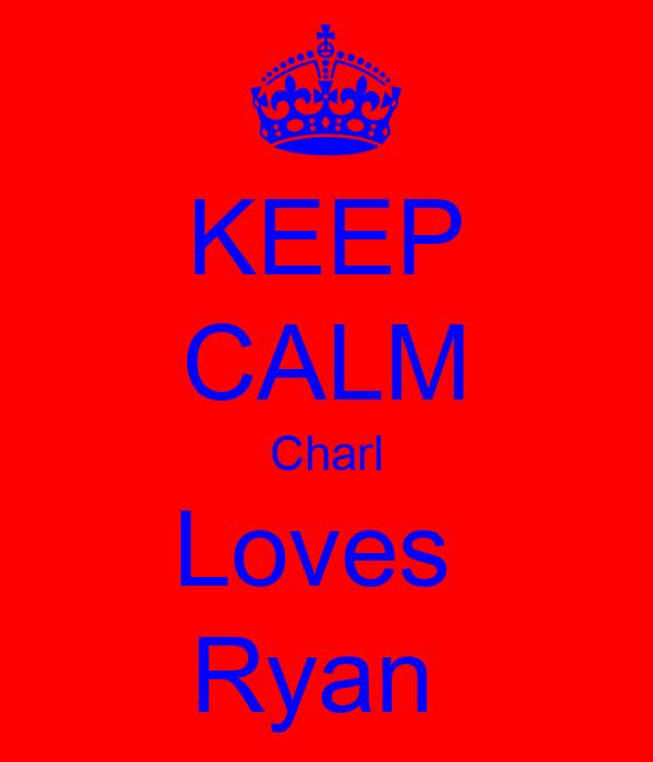 KEEP CALM Charl Loves  Ryan