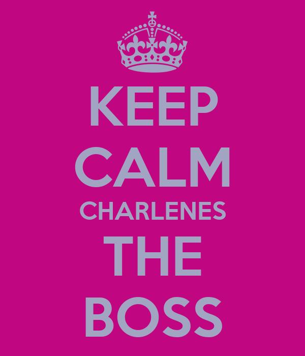 KEEP CALM CHARLENES THE BOSS