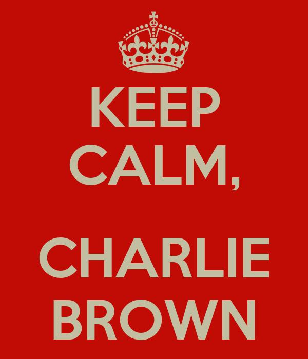 KEEP CALM,  CHARLIE BROWN