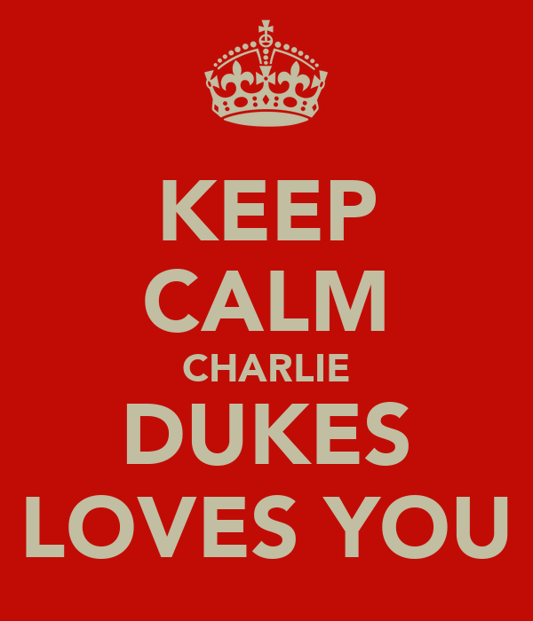 KEEP CALM CHARLIE DUKES LOVES YOU