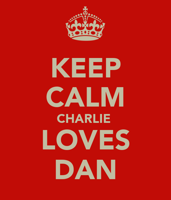 KEEP CALM CHARLIE  LOVES DAN