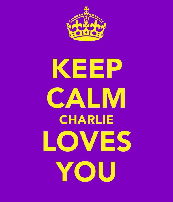 KEEP CALM CHARLIE LOVES YOU