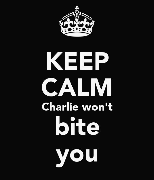 KEEP CALM Charlie won't bite you