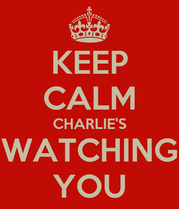 KEEP CALM CHARLIE'S WATCHING YOU