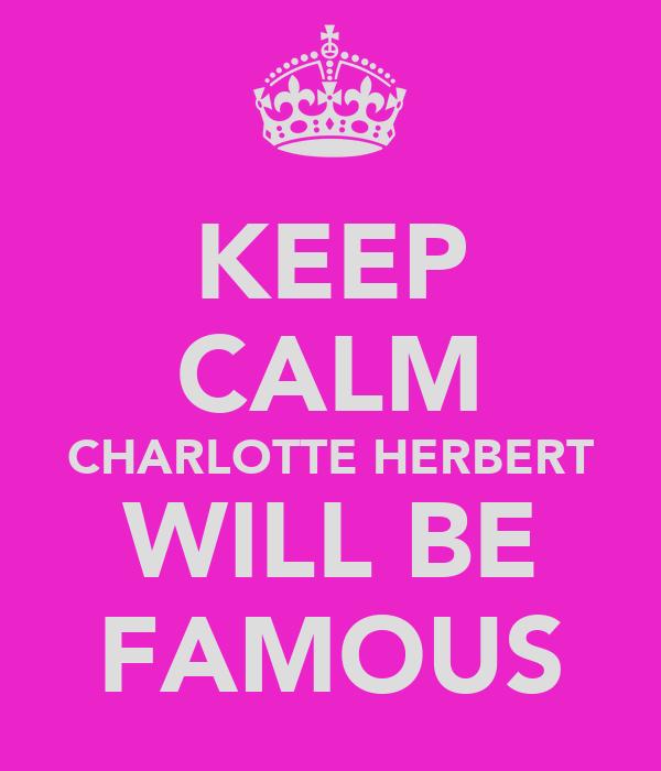 KEEP CALM CHARLOTTE HERBERT WILL BE FAMOUS