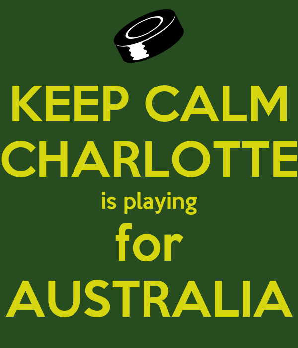 KEEP CALM CHARLOTTE is playing for AUSTRALIA