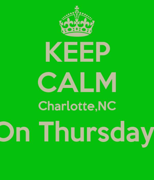 KEEP CALM Charlotte,NC On Thursday
