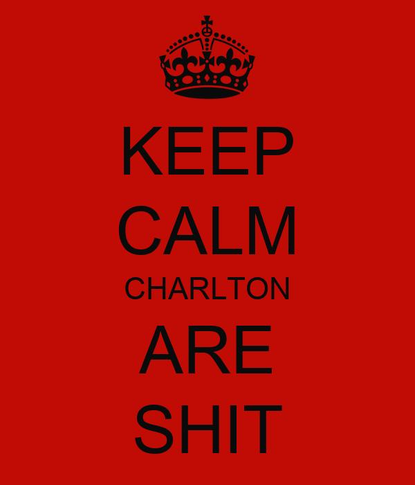 KEEP CALM CHARLTON ARE SHIT