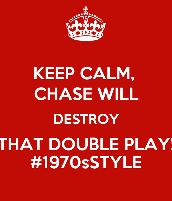 KEEP CALM,  CHASE WILL DESTROY THAT DOUBLE PLAY! #1970sSTYLE