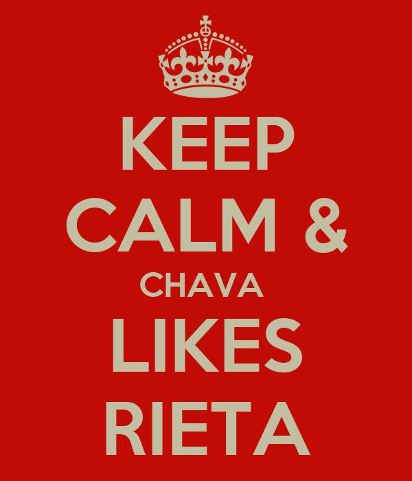KEEP CALM & CHAVA  LIKES RIETA