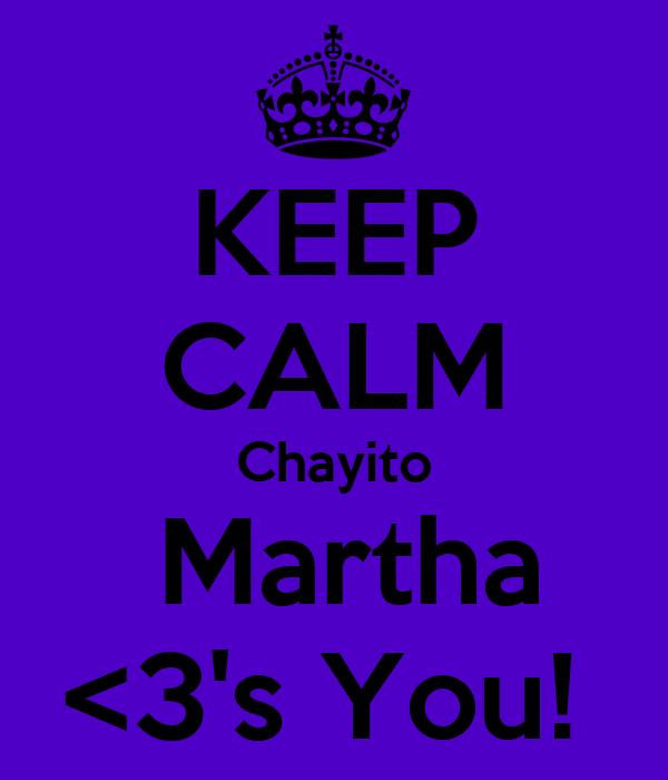 KEEP CALM Chayito   Martha  <3's You!