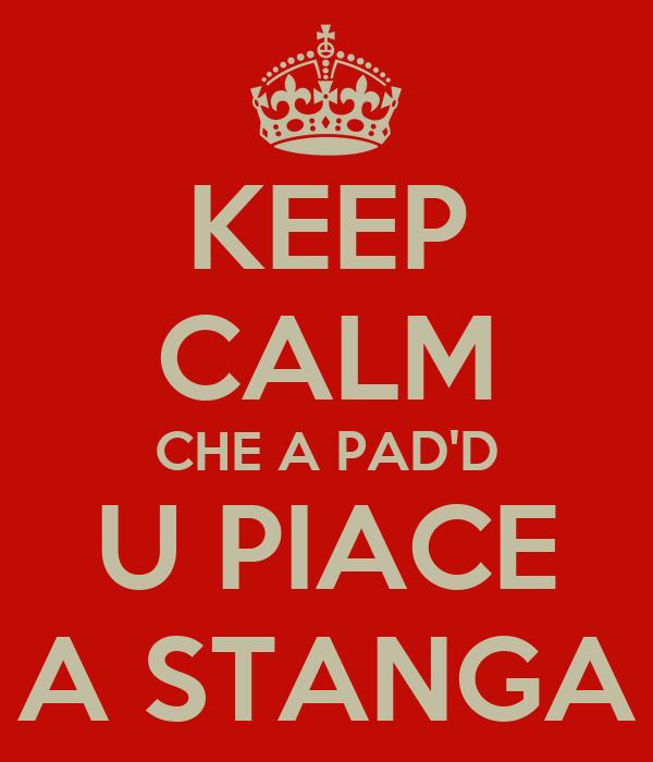 KEEP CALM CHE A PAD'D U PIACE A STANGA