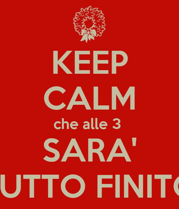 KEEP CALM che alle 3  SARA' TUTTO FINITO
