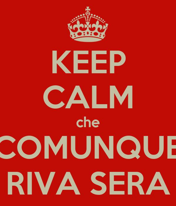 KEEP CALM che COMUNQUE RIVA SERA