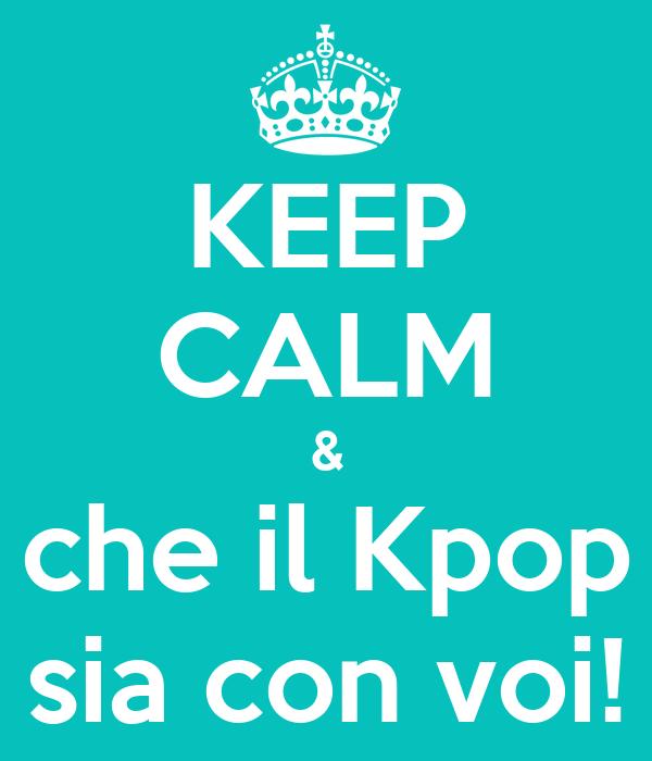 KEEP CALM & che il Kpop sia con voi!