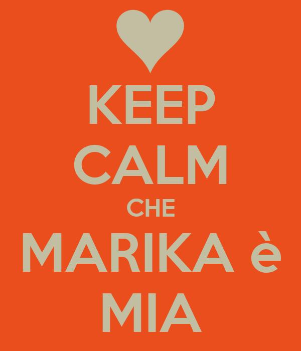 KEEP CALM CHE MARIKA è MIA