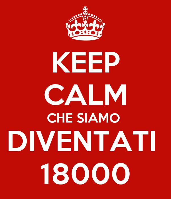 KEEP CALM CHE SIAMO  DIVENTATI  18000