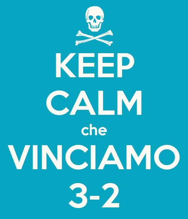 KEEP CALM che VINCIAMO 3-2