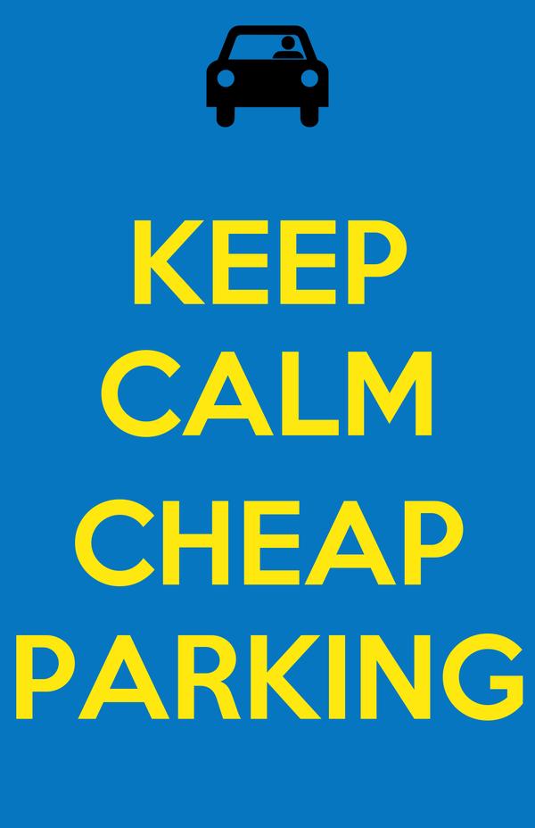 KEEP CALM  CHEAP PARKING