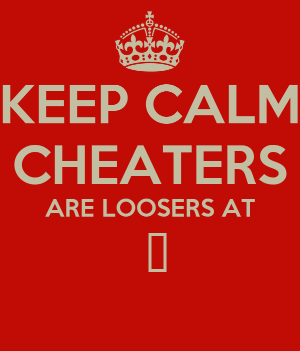 KEEP CALM CHEATERS ARE LOOSERS AT  ♥