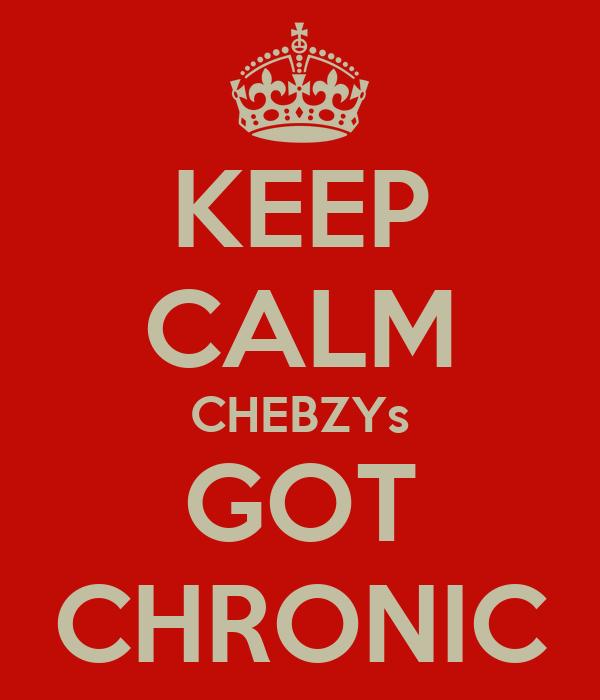 KEEP CALM CHEBZYs GOT CHRONIC