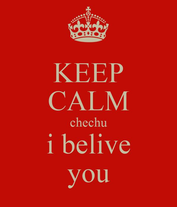 KEEP CALM chechu i belive you