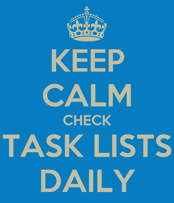 KEEP CALM CHECK TASK LISTS DAILY