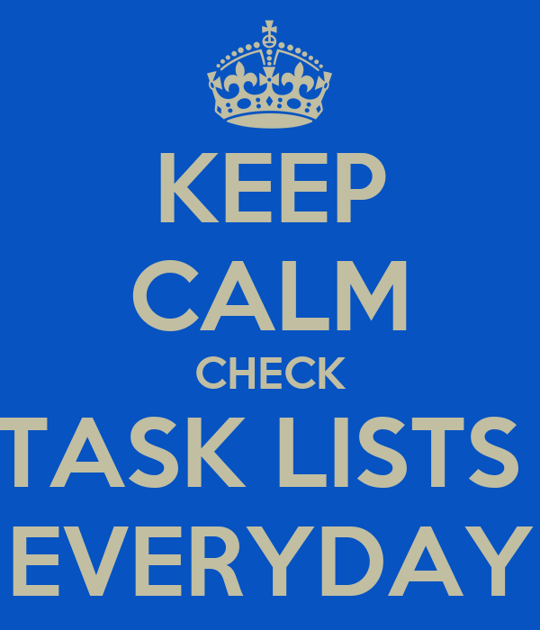 KEEP CALM CHECK TASK LISTS  EVERYDAY