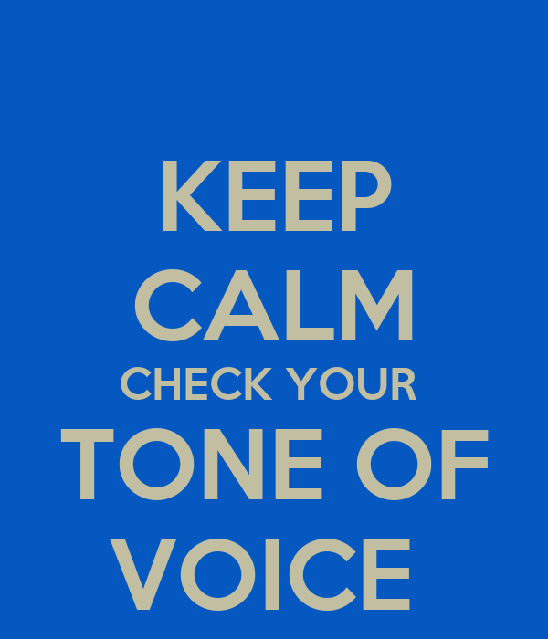 KEEP CALM CHECK YOUR  TONE OF VOICE