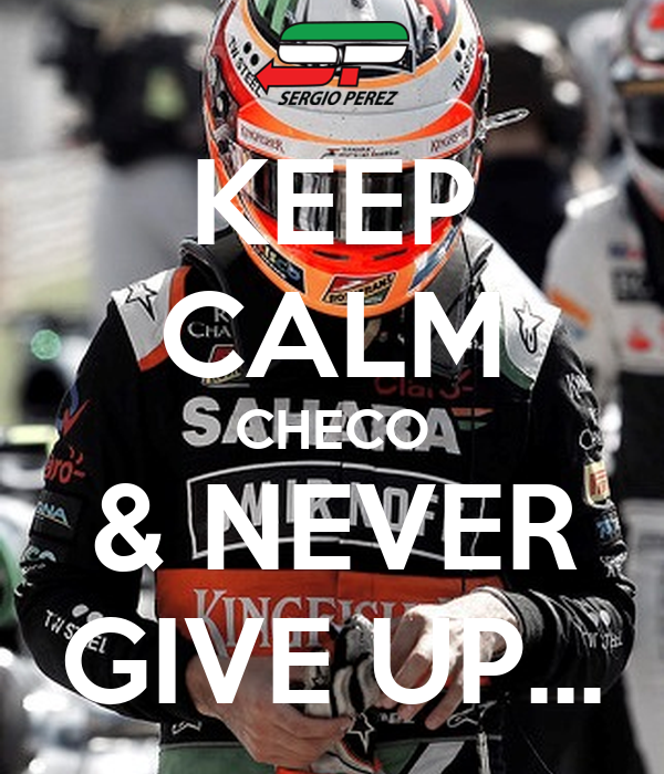 KEEP CALM CHECO & NEVER GIVE UP...