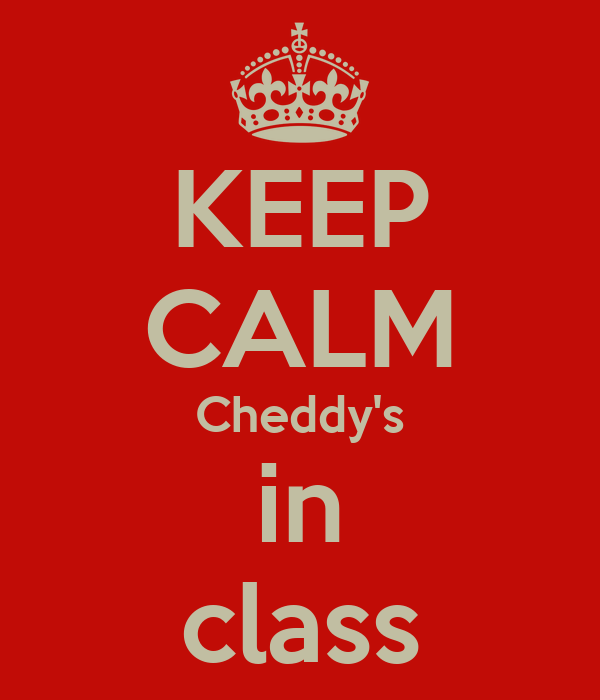 KEEP CALM Cheddy's in class