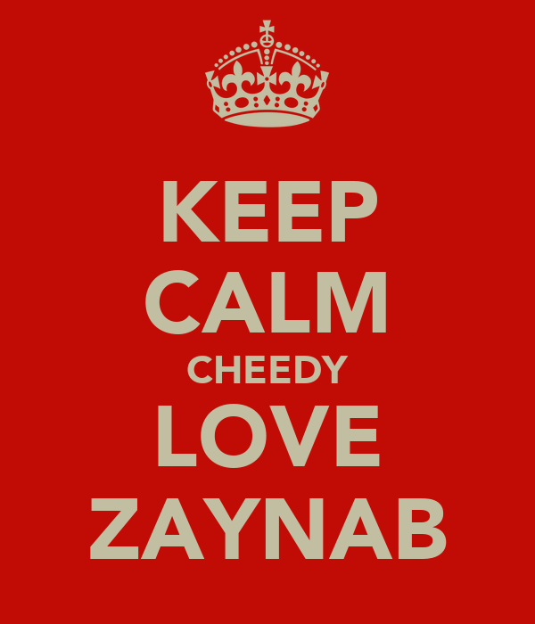 KEEP CALM CHEEDY LOVE ZAYNAB